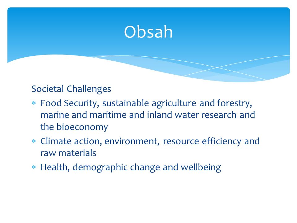 Societal Challenges  Food Security, sustainable agriculture and forestry, marine and maritime and inland water research and the bioeconomy  Climate