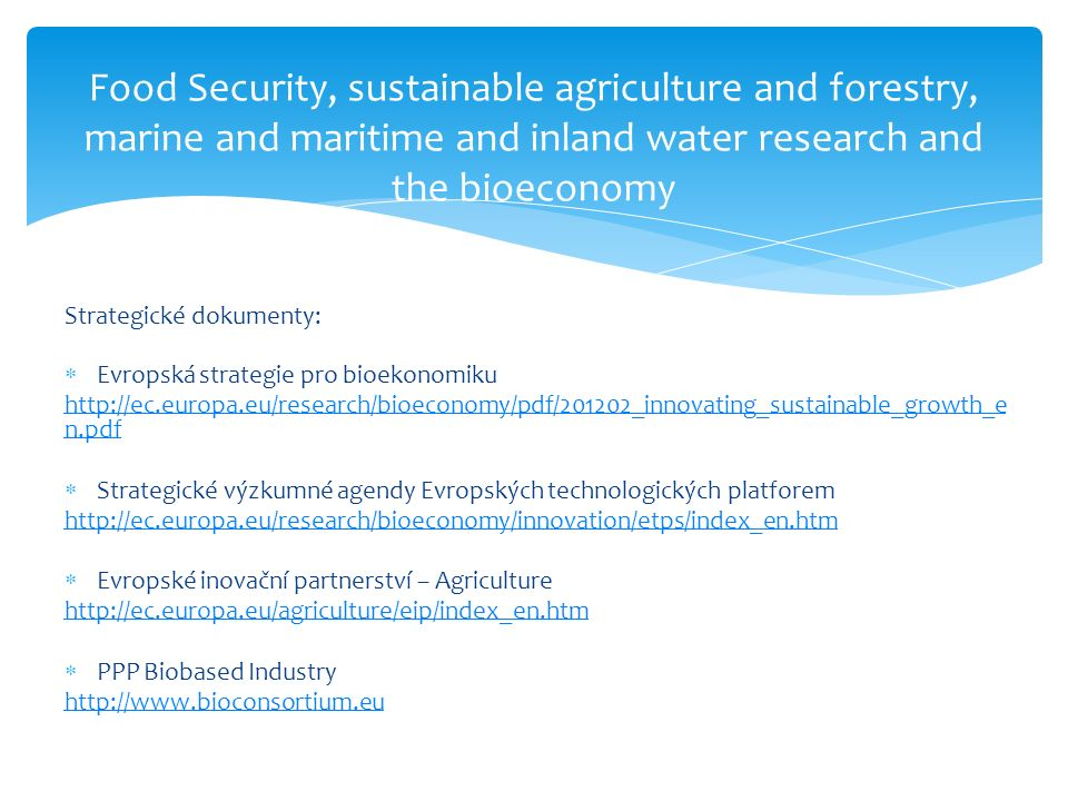Food Security, sustainable agriculture and forestry, marine and maritime and inland water research and the bioeconomy Strategické dokumenty:  Evropsk