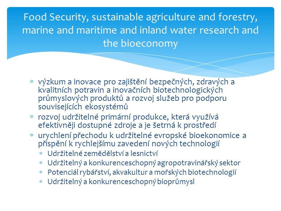 Food Security, sustainable agriculture and forestry, marine and maritime and inland water research and the bioeconomy ISIB-3-2015: Unlocking the growth potential of rural areas through enhanced governance and social innovation  Rozpočet: 6 mil.