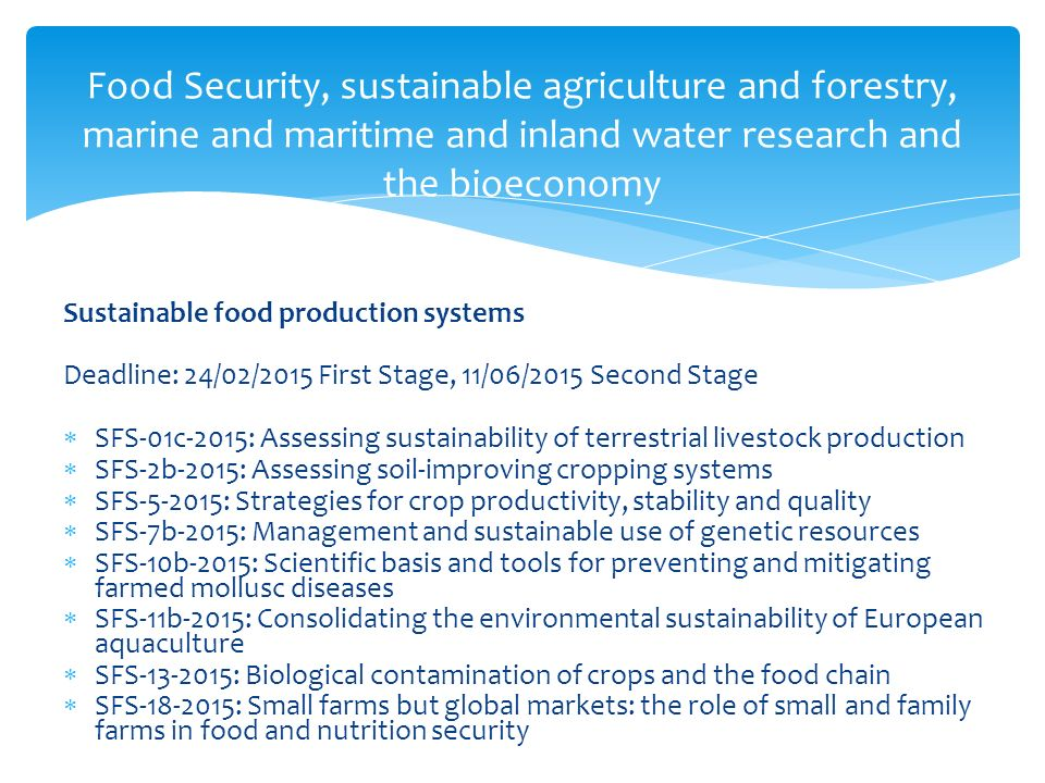 Food Security, sustainable agriculture and forestry, marine and maritime and inland water research and the bioeconomy SFS-01c-2015: Assessing sustainability of terrestrial livestock production  Rozpočet: 7 mil.