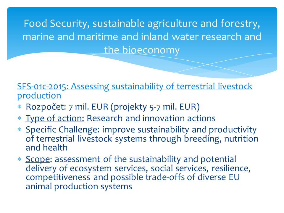 Food Security, sustainable agriculture and forestry, marine and maritime and inland water research and the bioeconomy ISIB-6-2015: Converting CO2 into chemicals  Rozpočet: 6 mil.