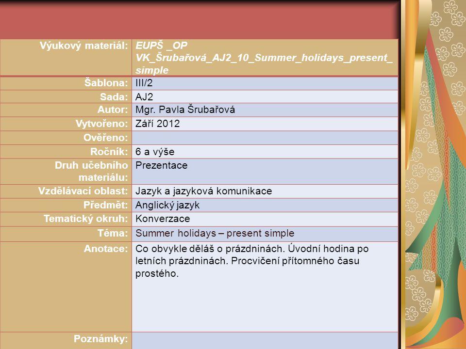 Výukový materiál:EUPŠ _OP VK_Šrubařová_AJ2_10_Summer_holidays_present_ simple Šablona:III/2 Sada:AJ2 Autor:Mgr.