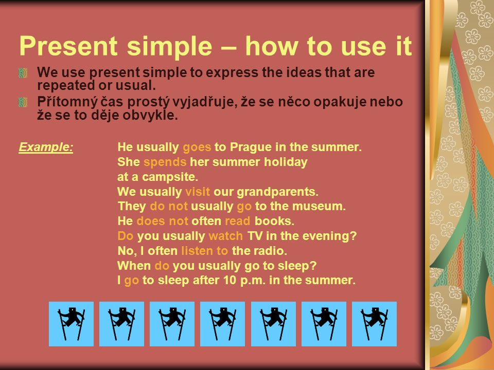 Present simple – how to use it We use present simple to express the ideas that are repeated or usual.