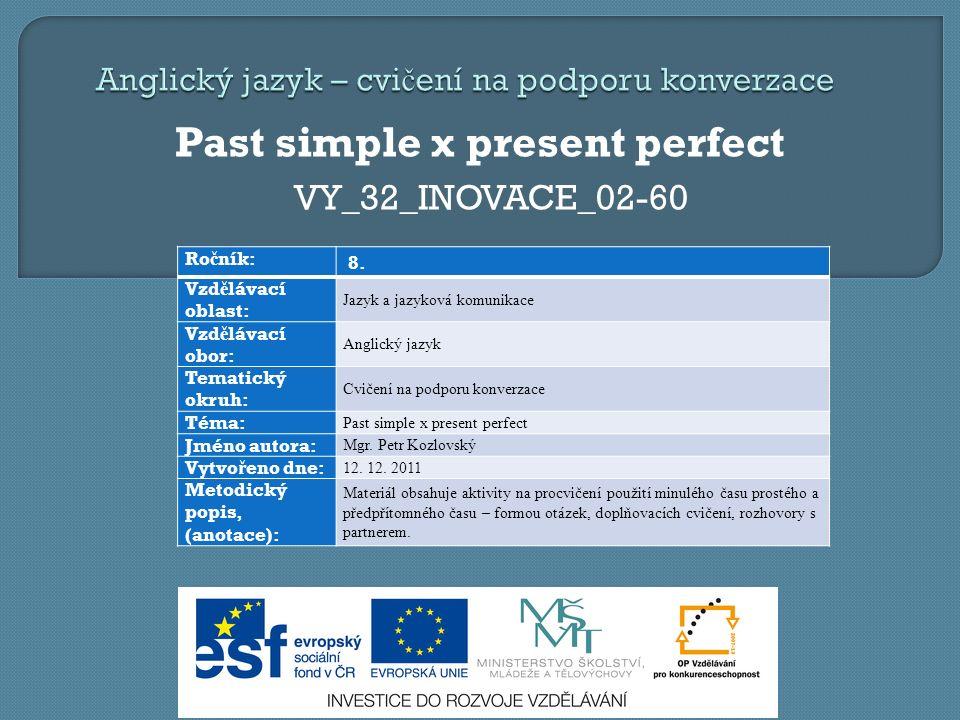 Past simple x present perfect VY_32_INOVACE_02-60 Ro č ník: 8.