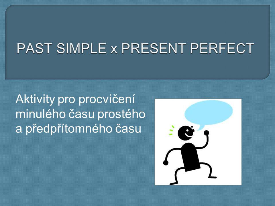 Aktivity pro procvičení minulého času prostého a předpřítomného času