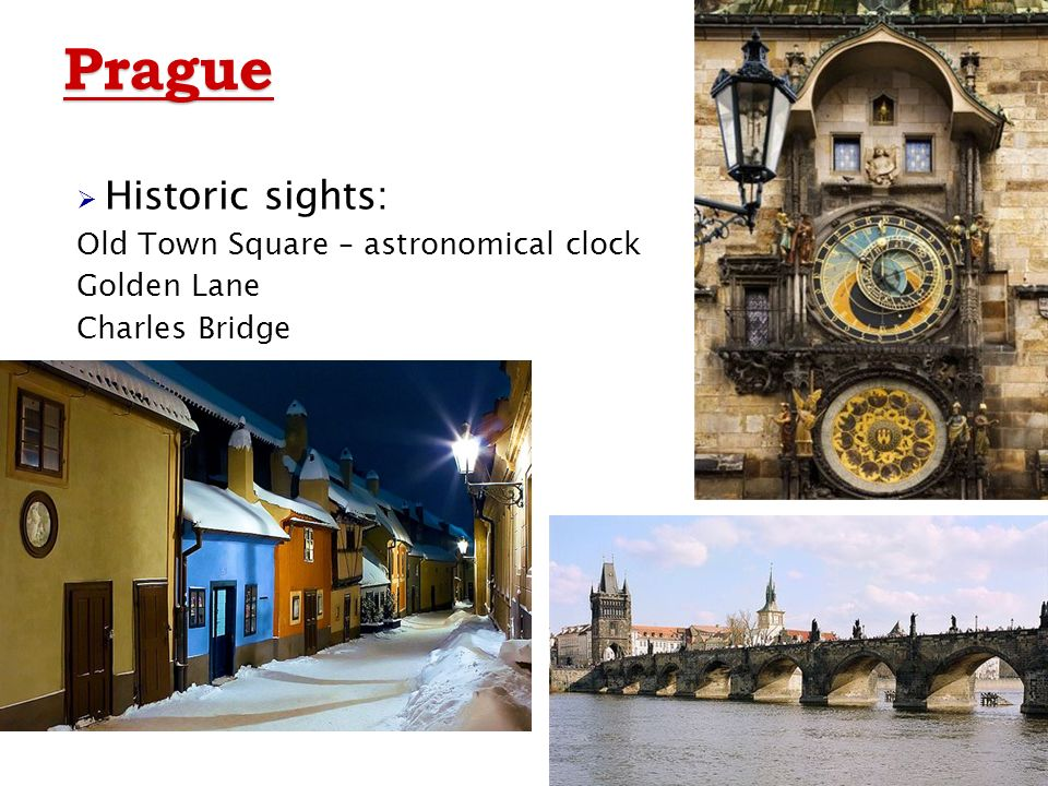 Prague  Historic sights: Old Town Square – astronomical clock Golden Lane Charles Bridge