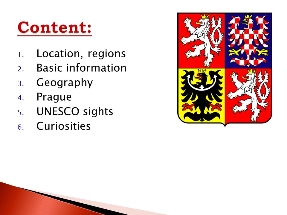 1. Location, regions 2. Basic information 3. Geography 4. Prague 5. UNESCO sights 6. Curiosities