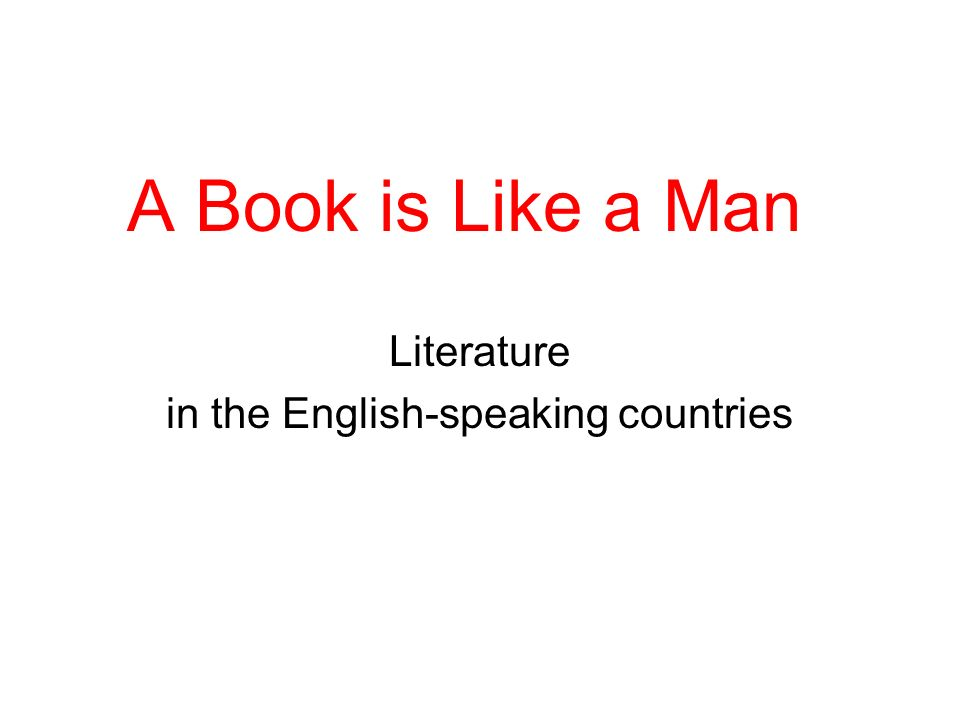 A Book is Like a Man Literature in the English-speaking countries
