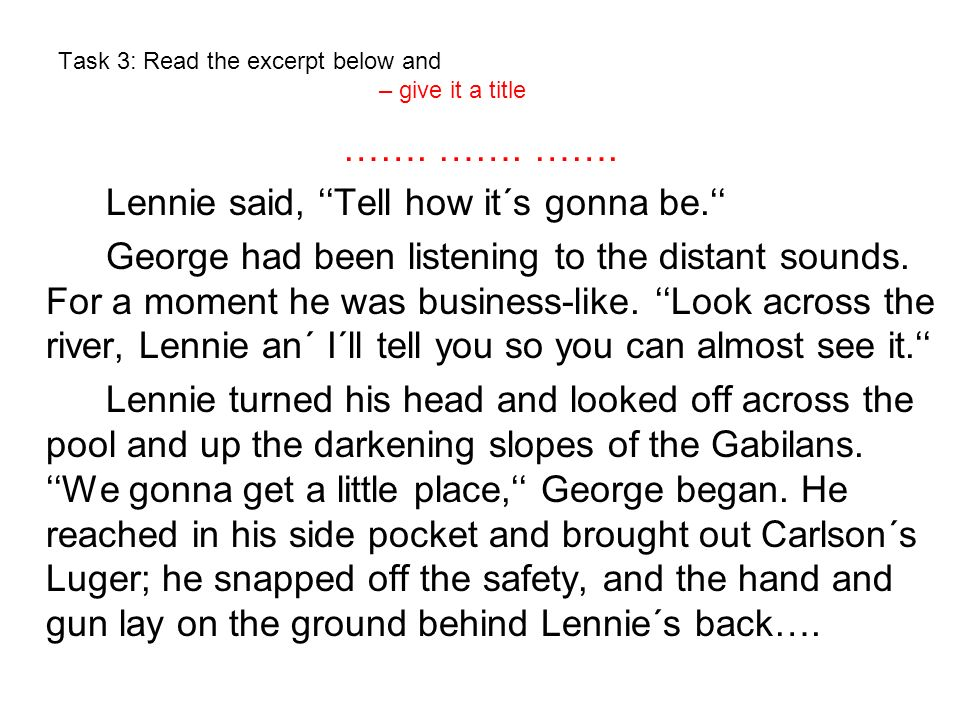 Solution to Task 3 – give the excerpt a title.Of Mice and Men ''Go on,'' said Lennie.
