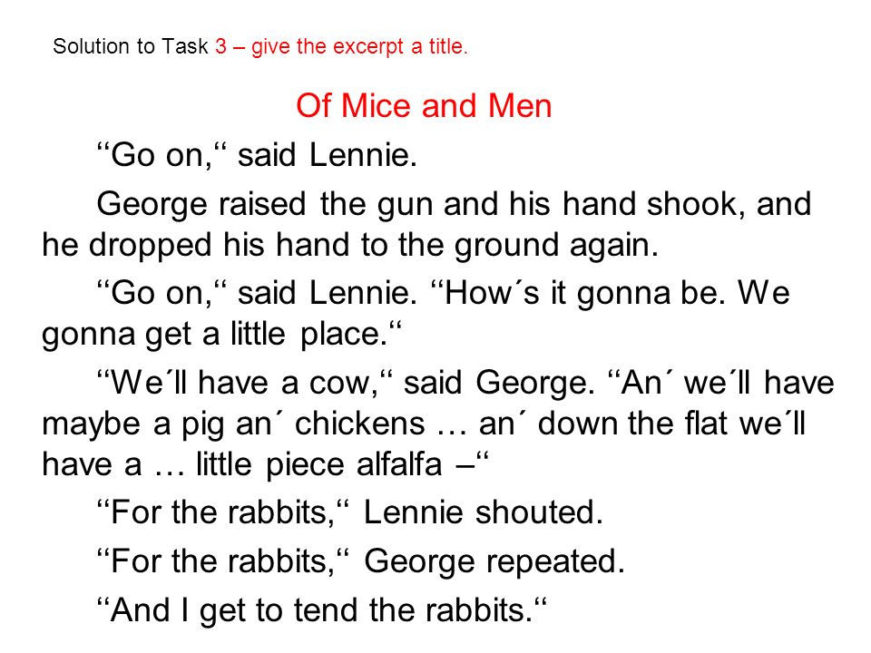 Solution to Task 3 – give the excerpt a title. Of Mice and Men ''Go on,'' said Lennie.