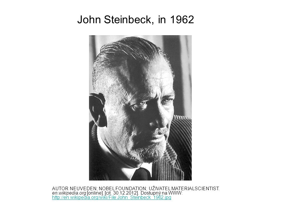John Steinbeck, in 1962 AUTOR NEUVEDEN; NOBEL FOUNDATION; UŽIVATEL MATERIALSCIENTIST.