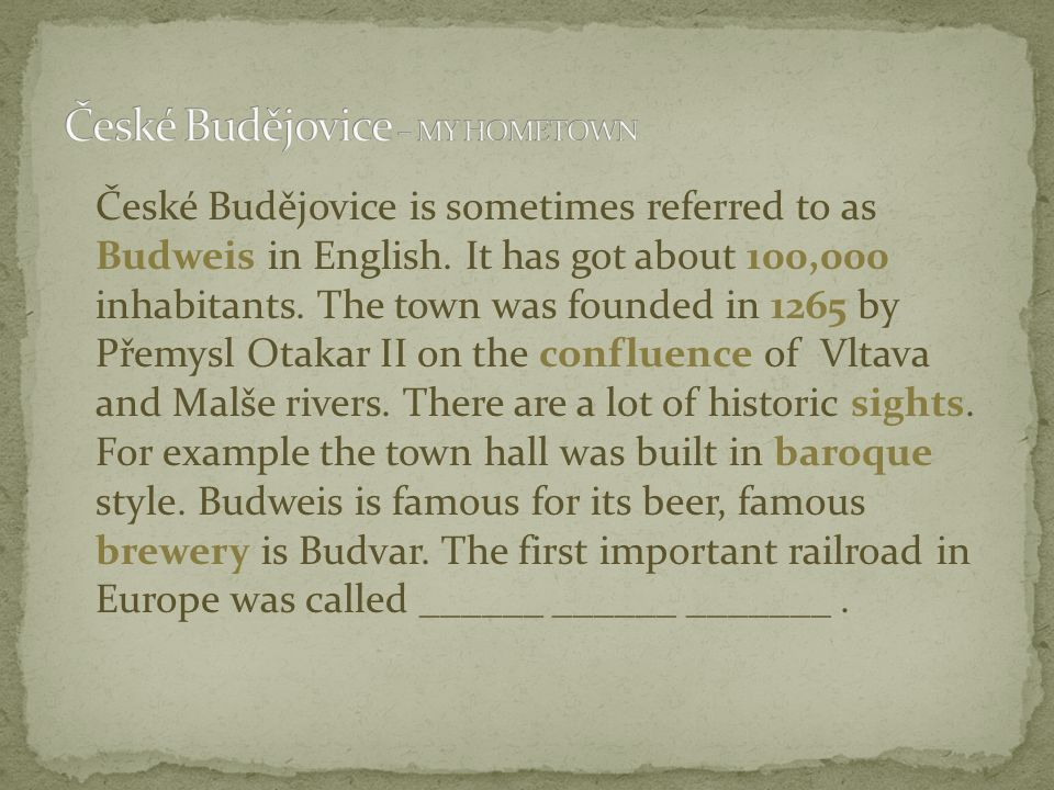 České Budějovice is sometimes referred to as Budweis in English.