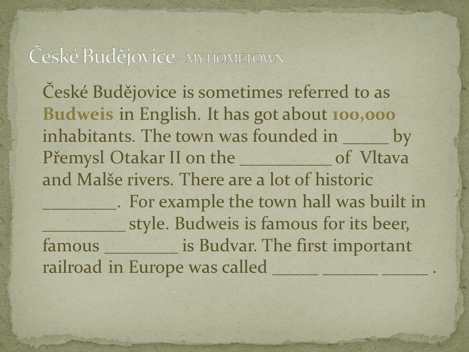 České Budějovice is sometimes referred to as Budweis in English.