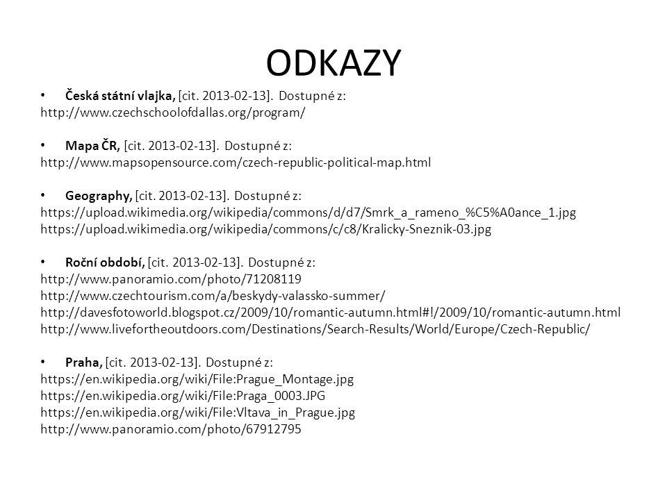 ODKAZY Česká státní vlajka, [cit. 2013-02-13]. Dostupné z: http://www.czechschoolofdallas.org/program/ Mapa ČR, [cit. 2013-02-13]. Dostupné z: http://