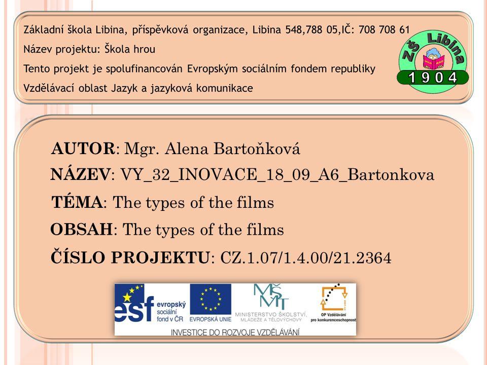 AUTOR : Mgr. Alena Bartoňková NÁZEV : VY_32_INOVACE_18_09_A6_Bartonkova TÉMA : The types of the films OBSAH : The types of the films ČÍSLO PROJEKTU :