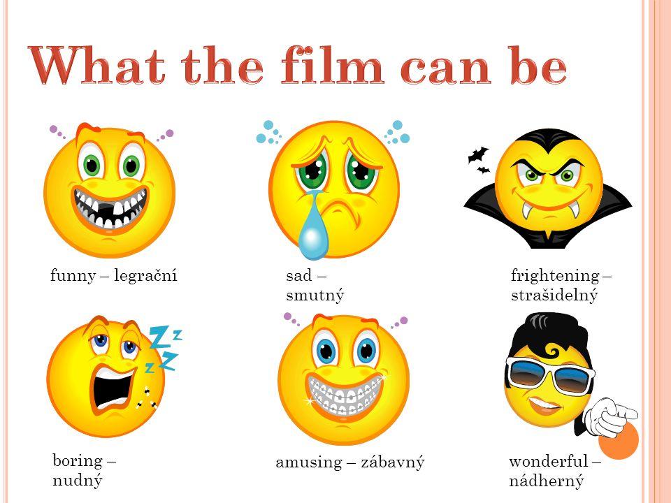 funny – legračnísad – smutný frightening – strašidelný boring – nudný amusing – zábavný wonderful – nádherný