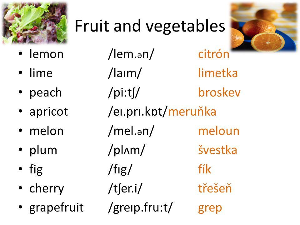 Fruit and vegetables mango/mæŋ.g ə ʊ/ mango strawberry/strɔ:.b ə r.i/jahoda raspberry /rɑ:z.b ə r.i/ malina blueberry /blu:b ə r.i/borůvka blackberry /blæk.kʌr.ənt/ostružina gooseberry /gʊz.b ə r.i/angrešt cranberry /kræn.b ə r.i/brusinka blackcurrant /blæk.kʌr.