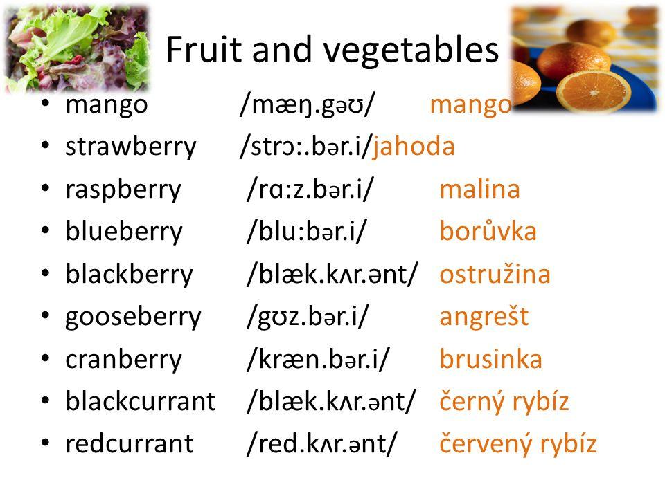 Fruit and vegetables mango/mæŋ.g ə ʊ/ mango strawberry/strɔ:.b ə r.i/jahoda raspberry /rɑ:z.b ə r.i/ malina blueberry /blu:b ə r.i/borůvka blackberry