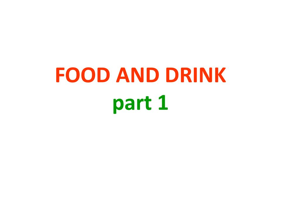 FOOD AND DRINK part 1
