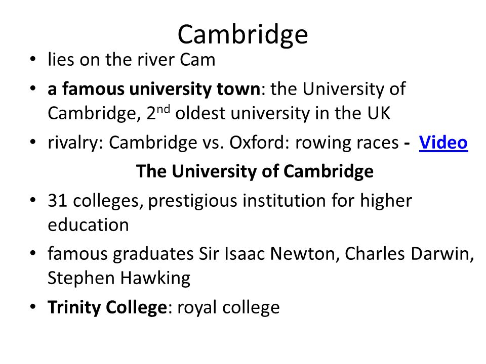 Cambridge lies on the river Cam a famous university town: the University of Cambridge, 2 nd oldest university in the UK rivalry: Cambridge vs. Oxford: