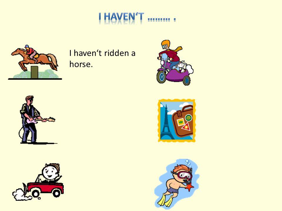 I haven't ridden a horse.
