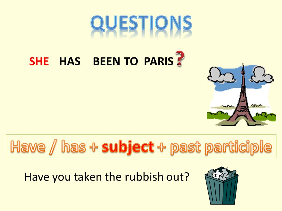 SHEHASBEENTO PARIS. Have you taken the rubbish out?