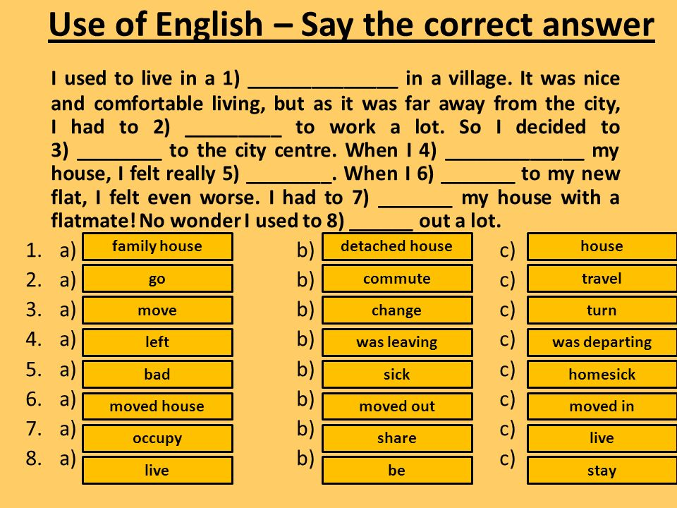 Use of English – Say the correct answer I used to live in a 1) ______________ in a village.