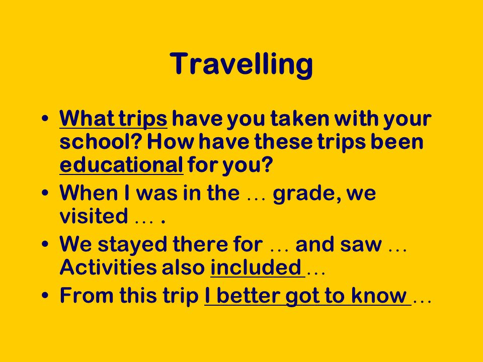 Travelling What trips have you taken with your school.