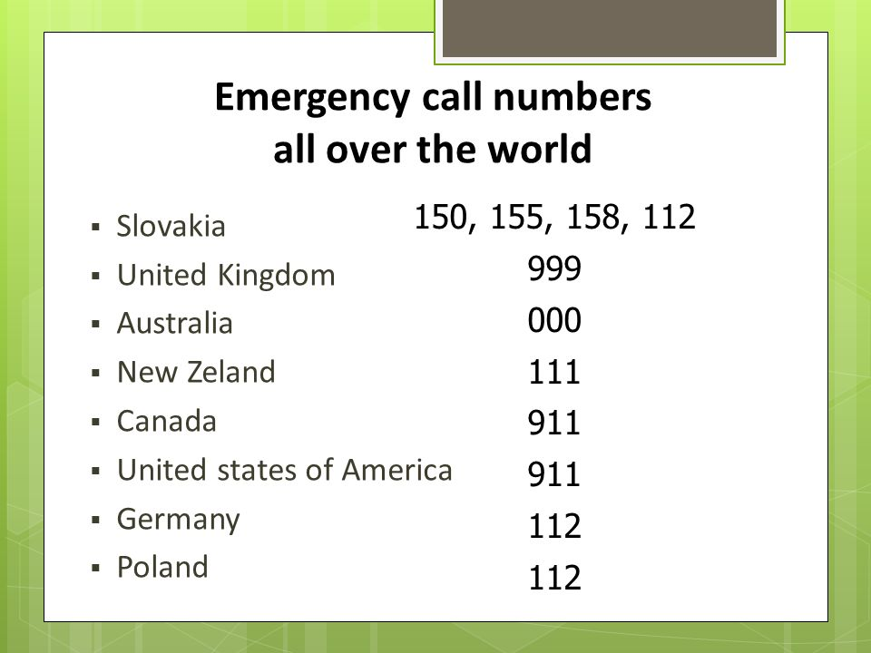 Emergency call numbers all over the world  Slovakia  United Kingdom  Australia  New Zeland  Canada  United states of America  Germany  Poland 150, 155, 158, 112 999 000 111 911 112