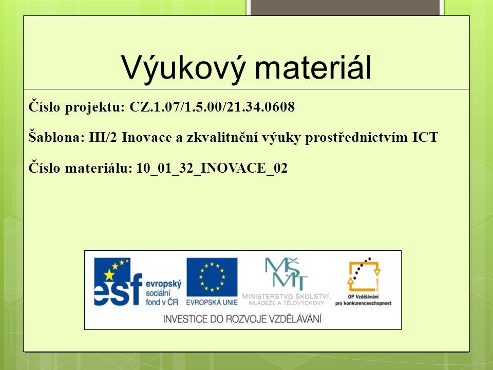 Výukový materiál Číslo projektu: CZ.1.07/1.5.00/21.34.0608 Šablona: III/2 Inovace a zkvalitnění výuky prostřednictvím ICT Číslo materiálu: 10_01_32_IN
