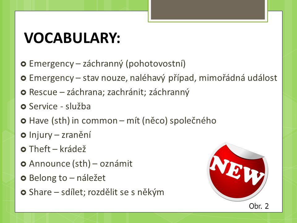 VOCABULARY:  Emergency – záchranný (pohotovostní)  Emergency – stav nouze, naléhavý případ, mimořádná událost  Rescue – záchrana; zachránit; záchra