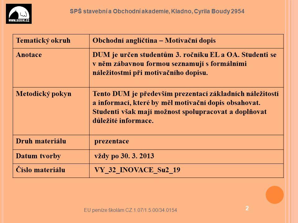 SPŠ stavební a Obchodní akademie, Kladno, Cyrila Boudy 2954 Tematický okruhObchodní angličtina – Motivační dopis AnotaceDUM je určen studentům 3.