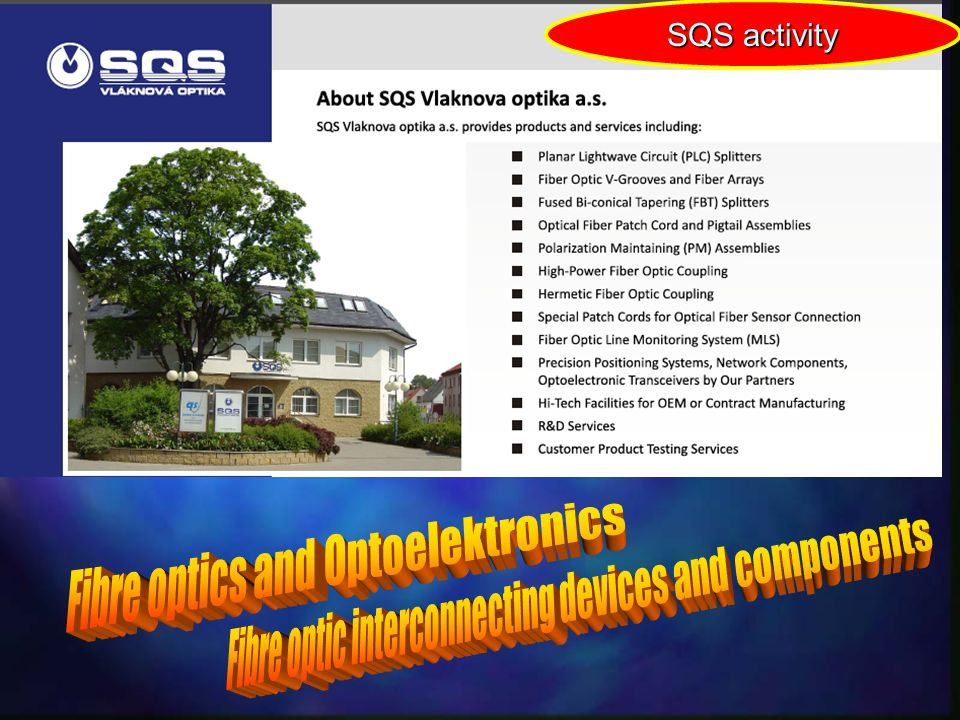 SQS strategy SQS Production - SQS sources generation Production (and services) Distribution (and connecting activity) Distribution - assets to SQS ARD aplikovaný výzkum a vývoj Applied research and development - SQS future assurance TC - Technological centre TC - ARD introducing, its transfer to production, processes optimisation OPTIMISATION and ARD transfer....