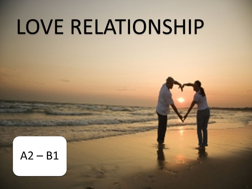 LOVE RELATIONSHIP A2 – B1