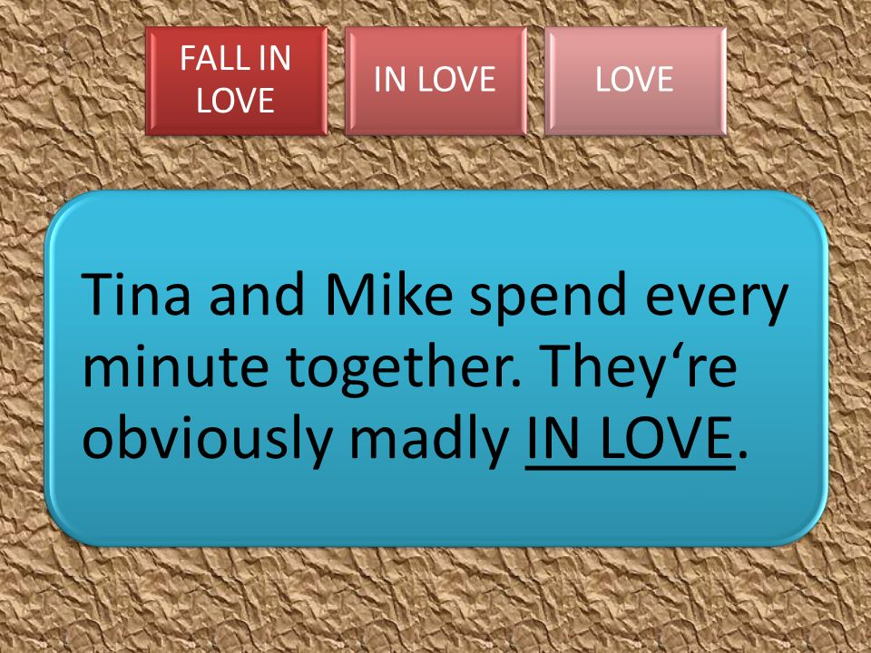 FALL IN LOVE IN LOVELOVE Tina and Mike spend every minute together.