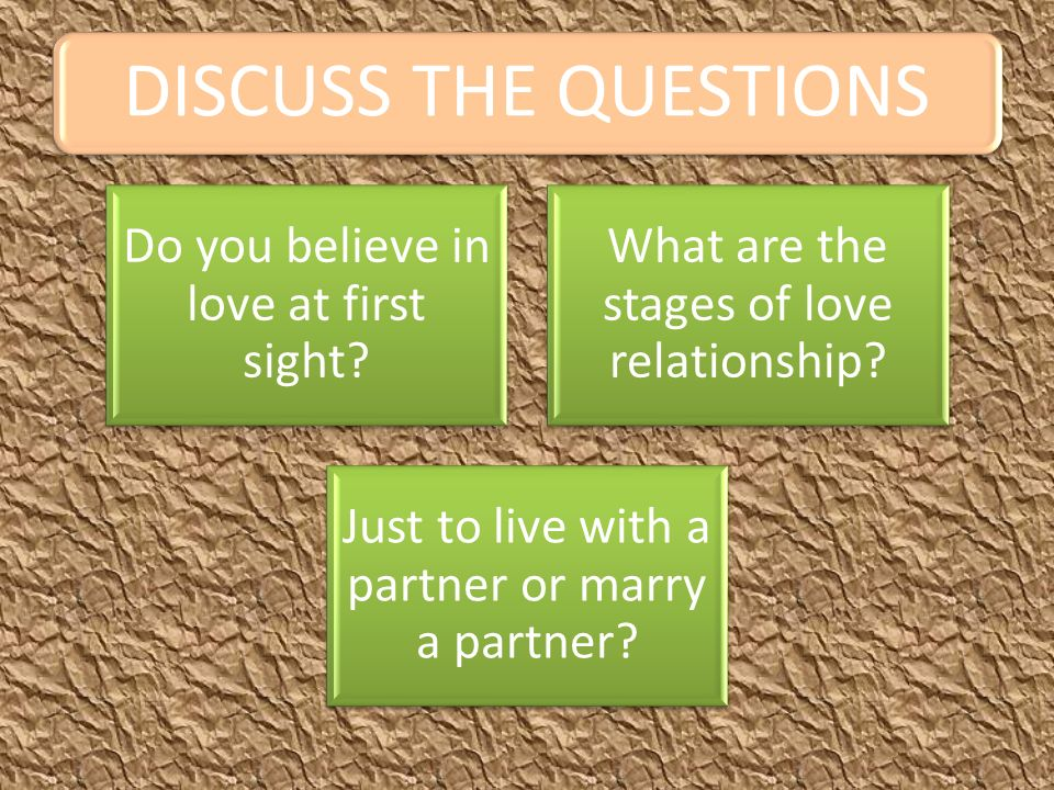 DISCUSS THE QUESTIONS Do you believe in love at first sight.