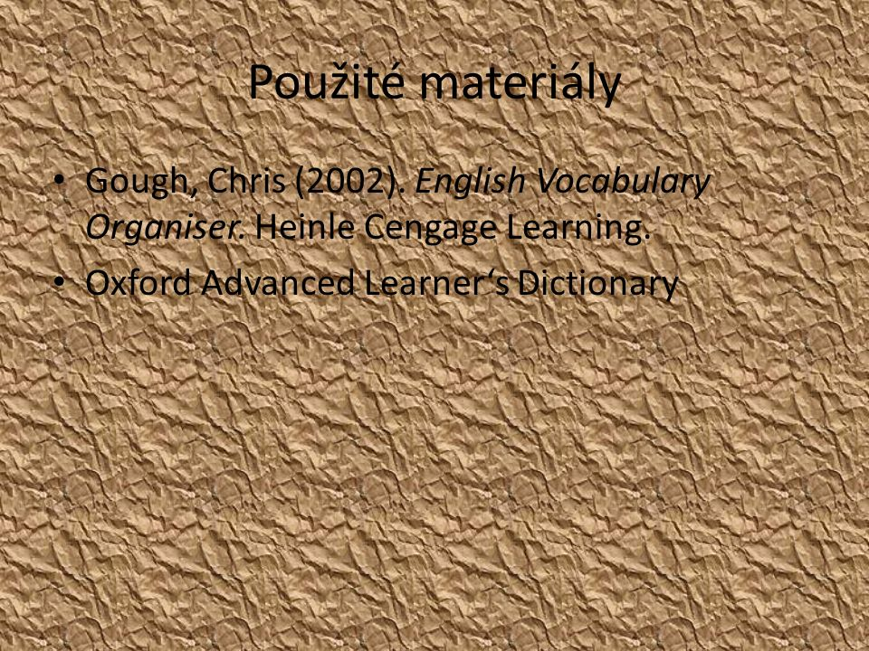 Použité materiály Gough, Chris (2002). English Vocabulary Organiser.