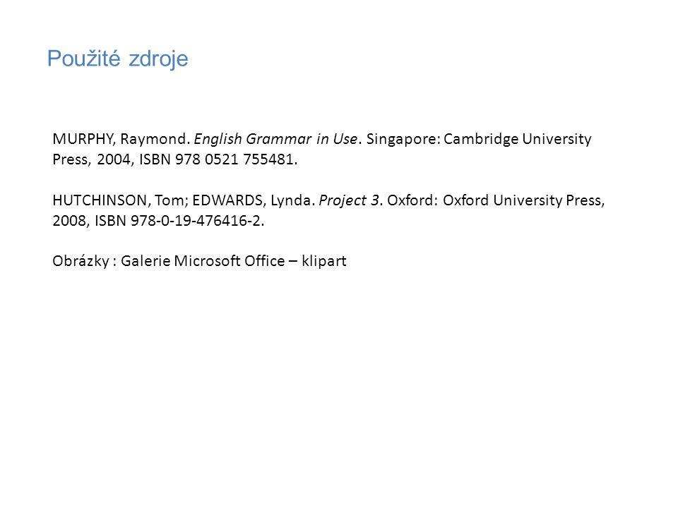 Použité zdroje MURPHY, Raymond. English Grammar in Use. Singapore: Cambridge University Press, 2004, ISBN 978 0521 755481. HUTCHINSON, Tom; EDWARDS, L