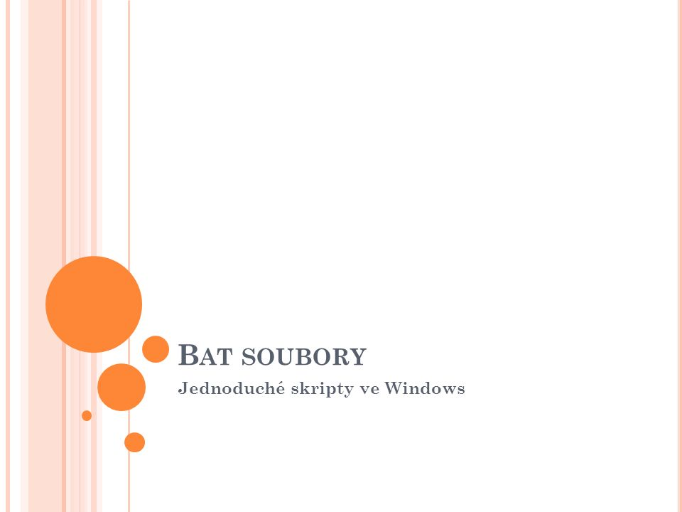 B AT SOUBORY Jednoduché skripty ve Windows