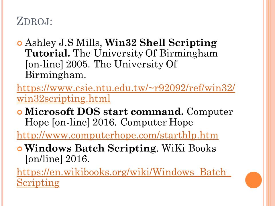 Z DROJ : Ashley J.S Mills, Win32 Shell Scripting Tutorial.