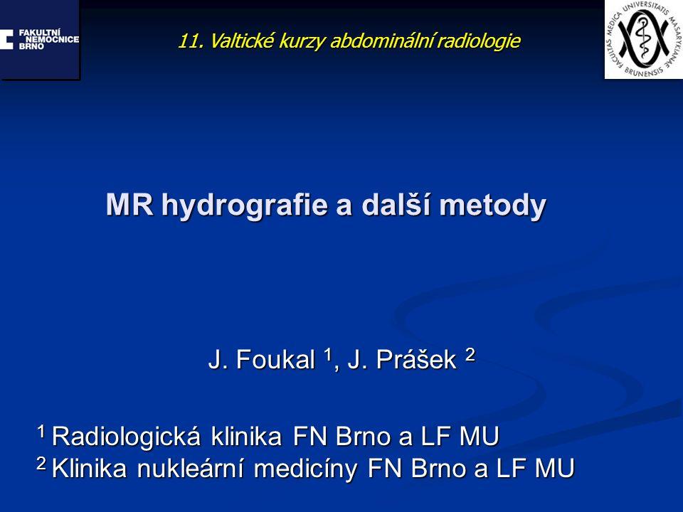 MR hydrografie a další metody J. Foukal 1, J. Prášek 2 1 Radiologická klinika FN Brno a LF MU 2 Klinika nukleární medicíny FN Brno a LF MU 11. Valtick