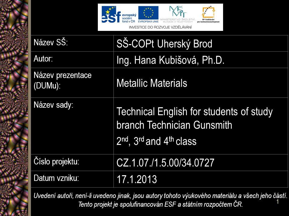 Název SŠ: SŠ-COPt Uherský Brod Autor: Ing. Hana Kubišová, Ph.D. Název prezentace (DUMu): Metallic Materials Název sady: Technical English for students