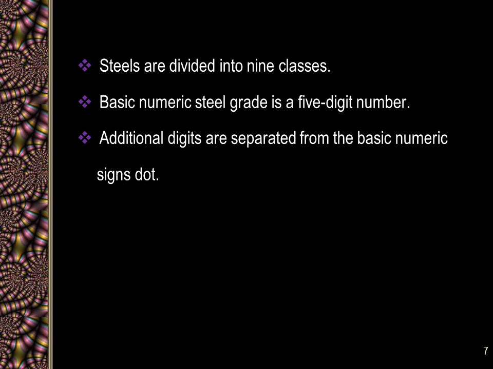  Steels are divided into nine classes.  Basic numeric steel grade is a five-digit number.