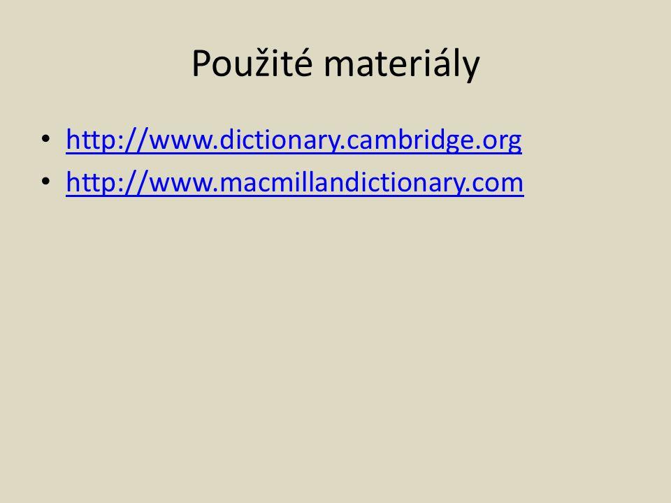 Použité materiály http://www.dictionary.cambridge.org http://www.macmillandictionary.com