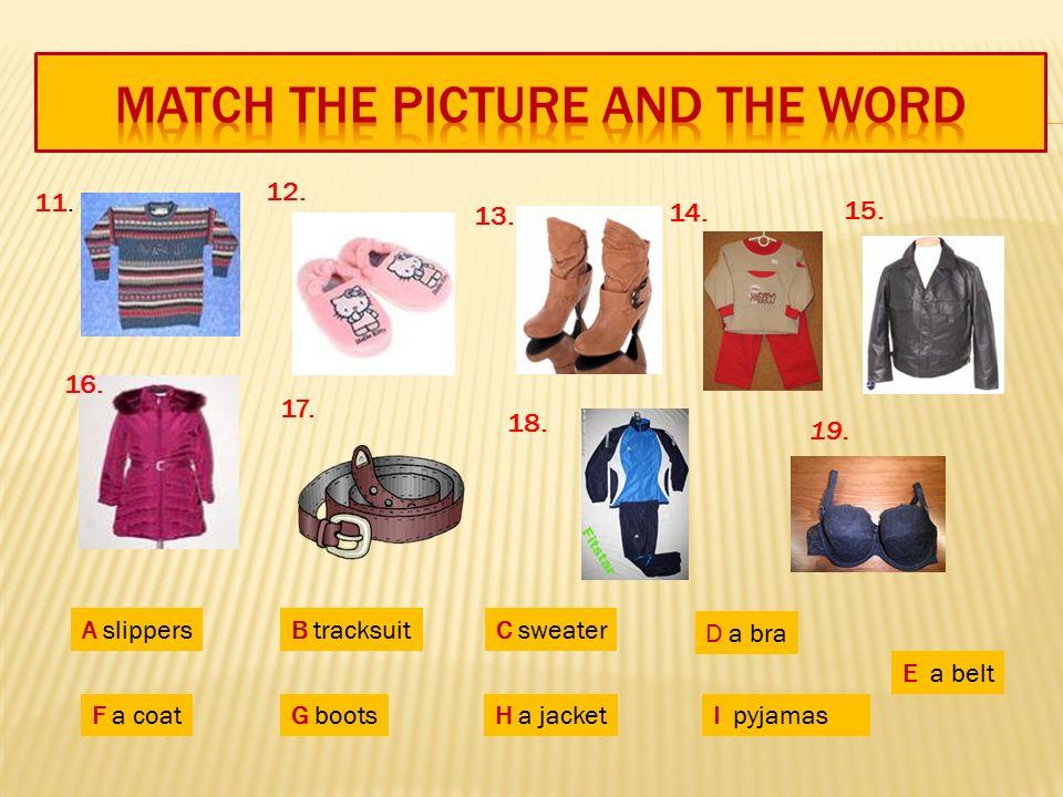 11. 12. 13. 15. 16. 17. 18. 14. 19. A slippersB tracksuitC sweater D a bra E a belt F a coatG bootsH a jacketI pyjamas