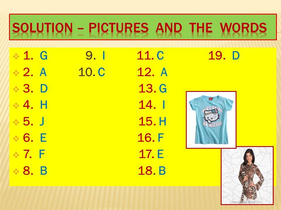  1. G 9. I 11. C 19. D  2. A 10. C 12. A  3. D 13. G  4. H 14. I  5. J 15. H  6. E 16. F  7. F 17. E  8. B 18. B
