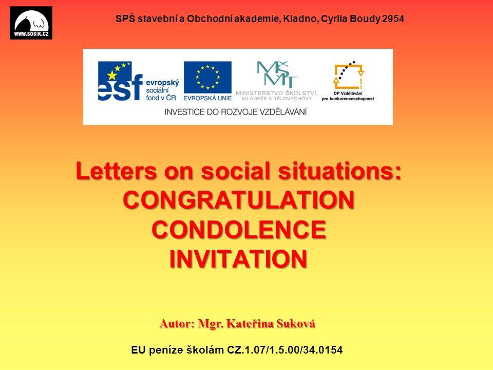 SPŠ stavební a Obchodní akademie, Kladno, Cyrila Boudy 2954 Letters on social situations: CONGRATULATION CONDOLENCE INVITATION Autor: Mgr.