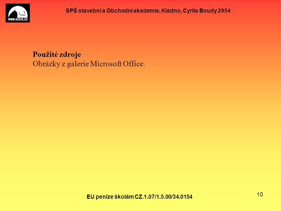 SPŠ stavební a Obchodní akademie, Kladno, Cyrila Boudy 2954 EU peníze školám CZ.1.07/1.5.00/34.0154 10 Použité zdroje Obrázky z galerie Microsoft Office.