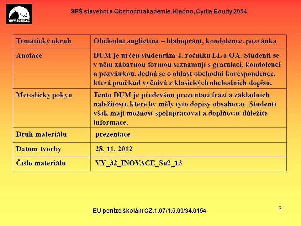SPŠ stavební a Obchodní akademie, Kladno, Cyrila Boudy 2954 EU peníze školám CZ.1.07/1.5.00/34.0154 2 Tematický okruhObchodní angličtina – blahopřání, kondolence, pozvánka AnotaceDUM je určen studentům 4.