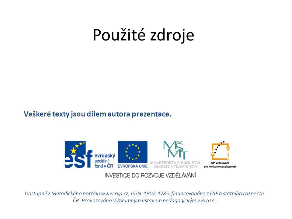 Použité zdroje Dostupné z Metodického portálu www.rvp.cz, ISSN: 1802-4785, financovaného z ESF a státního rozpočtu ČR.